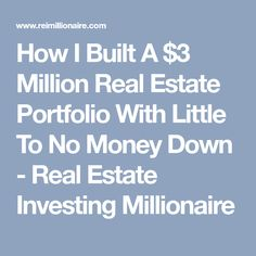 How I Built A $3 Million Real Estate Portfolio With Little To No Money Down - Real Estate Investing Millionaire Real Estate Investing, Philosophy, Finance, How To Make Money, Business, Building, Life, Buildings, Store