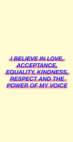 I believe in love, acceptance, equality, kindness, respect and the power of my voice.⚡️ background underline underlined stand out Quotes To Live By, Me Quotes, Lyric Quotes, Wisdom Quotes, Woman Quotes, Body Positivity, Feminist Quotes, Lgbt Pride Quotes, Feminist Af