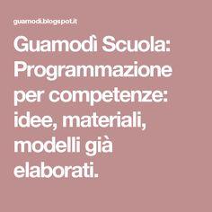 Guamodì Scuola: Programmazione per competenze: idee, materiali, modelli già elaborati.