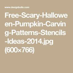 Free-Scary-Halloween-Pumpkin-Carving-Patterns-Stencils-Ideas-2014.jpg (600×766)