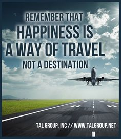 Career Lesson: Remember that happiness is a way of travel not a destination. #Happiness #Leadership #Quote #Business