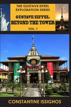 Gustave Eiffel: Beyond The Tower, I: Gustave Eiffel Exploration Series