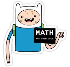 Adventure time. Math Not even once.