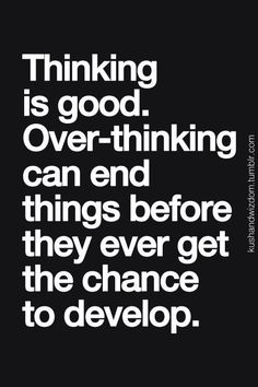 thinking is good. overthinking can end things before they ever get the chance to develop. if only it were that easy. The Words, Cool Words, Inspirational Quotes Pictures, Great Quotes, Quotes To Live By, Motivacional Quotes, Words Quotes, Sayings, Qoutes