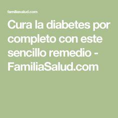 Cura la diabetes por completo con este sencillo remedio - FamiliaSalud.com