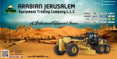 Choose your Heavy Equipment in one yard of Arabian Jerusalem Equipment Trading Company L.L.C visit us at: www.al-quds.com Quality to Experience ----Service to Remember