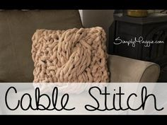 How to Arm Knit the Cable Stitch with Simply Maggie (Including Pillow Pattern) - YouTube