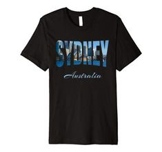Sydney Australia Premium T-Shirt T Shirt World, Most Beautiful Cities, Great T Shirts, Sydney Australia, Best Cities, Countries Of The World, Branded T Shirts, Fashion Brands, Amazon