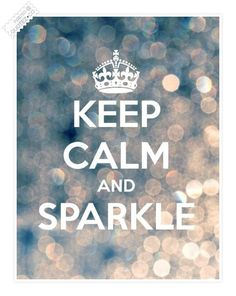 Keep calm and sparkle! keep-calm Keep Calm Posters, Keep Calm Quotes, Quotes To Live By, Life Quotes, Keep Calm Funny, Keep Calm Signs, Deco Time, Best Quotes, Funny Quotes