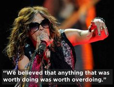 Because this life lesson from Aerosmith's Steven Tyler is absolutely the truth. | 26 Reasons Why Rock'n'Roll Will Never Die