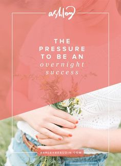 The Pressure to Be an Overnight Success — Ashley Beaudin