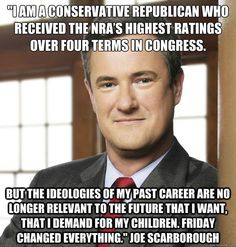Former Congressman and MSNBC commentator Joe Scarborough, a longtime advocate of gun rights, publicly rejected his former 'ideology' Monday morning during his program. Joe Scarborough, Conservative Republican, Choose Life, My Past, Thought Process, Social Change, Social Justice, Real Talk, Things I Want