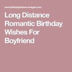 Long Distance Romantic Birthday Wishes For Boyfriend Birthday