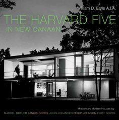 The Harvard Five in New Canaan: Midcentury Modern Houses by Marcel Breuer, Landis Gores, John Johansen, Philip Jo...