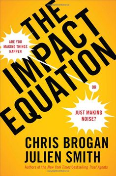 The Impact Equation: Are You Making Things Happen or Just Making Noise?:  Chris Brogan, Julien Smith: Books