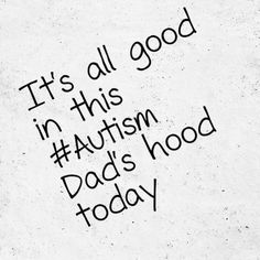 """It's all good in this #Autism Dad's hood today""   It's all good in this #Autism Dad's hood today     http://www.lostandtired.com/2015/01/03/its-all-good-in-this-autism-dads-hood-today/  #Autism #Family #SPD #SpecialNeedsParenting"