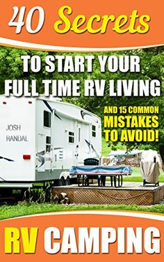RV Camping: 40 Secrets To Start Your Full Time RV Living And 15 Common Mistakes To Avoid!: (RVing full time, RV living, How to live in a car, How to live ... how to live in a car, van or RV Book 2) by Josh Randal