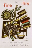 Fire to Fire: New and Selected Poems by Mark Doty, 2008 National Book Award Winner for Poetry