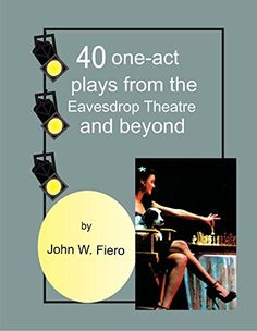40 One-Act Plays from the Eavesdrop Theatre and Beyond by…