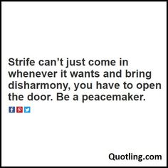 Strife can't just come in whenever it wants and bring disharmony, you have to open the door. Be a peacemaker - Joel Osteen Quote
