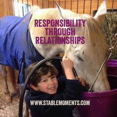 At Stable Moments are able to learn responsibility through a relationship experience. #foster #adoption #horse #quotes #horsequotes #responsibility #learning #discipline #therapeuticparenting