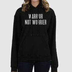 Warrior Not Worrier  Quote Slogan Illustration Personalised Unisex, Tumblr, Blog Fashion Drawing Funny, Hipster, Joke, Gift, Sweater, Sweatshirt, Hoodie, Hooded, Top Men Women Ladies Boy Girl
