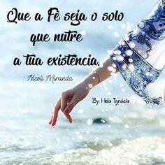 Que as ações sejam os teus frutos... Que os valores sejam as tuas raízes. Que a fé seja o solo que nutre a tua existência.  Nicoli Miranda