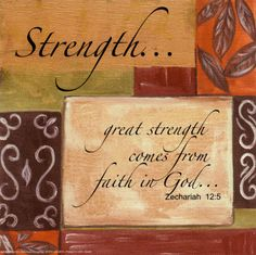 Great strength comes from faith in God.
