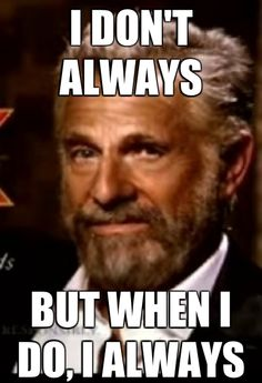Over a year after this meme first hit the scene, The Most Interesting Man In The World is still going strong. I don't always make list posts about memes. World Quotes, Men Quotes, Funny Quotes, Funny Memes, It's Funny, Funny Shit, Funny Stuff, I Dont Always Meme, I Don't Always