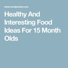 Healthy And Interesting Food Ideas For 15 Month Olds
