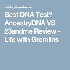 Best DNA Test? AncestryDNA VS 23andme Review - Life with Gremlins