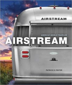 Buy Airstream at Mighty Ape NZ. Iconic, aluminum-bodied Airstream trailers have been around for 85 years--get the full story in this photo-rich book. Airstream is America's best and . Airstream Travel Trailers, Vintage Airstream, Airstream Trailers, Airstream Sport, Airstream Decor, Airstream Camping, Airstream Remodel, Vintage Rv, Vintage Campers