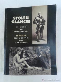 Libro Stolen Glances,Lesbians take Photographs,Tessa Boffin.Jean Fraser.Fotografia y Homosexualidad