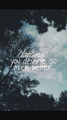 Darling u deserve so much better.