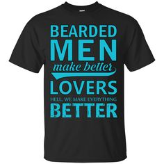 Bearded Men Make Better Lovers Hell, We Make Everything Better Shirt, Hoodie, Tank