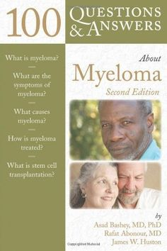 100 Questions and Answers about Myeloma by James W. Huston, Rafat Abonour and Asad Bashey Paperback, Revised) for sale online What Is Stem, 100 Questions, Multiple Myeloma, Nursing Notes, Question And Answer, Medical Advice, Cancer Awareness, The 100, Author