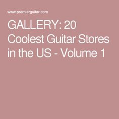 GALLERY: 20 Coolest Guitar Stores in the US - Volume 1