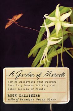 Ruth Kassinger, A garden of marvels: How we discovered that flowers have sex, leaves eat air, and other secrets of plants
