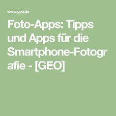 Foto-Apps: Tipps und Apps für die Smartphone-Fotografie - [GEO]