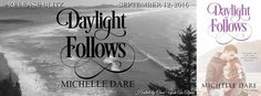Renee Entress's Blog: [Release Blitz] Daylight Follows by Michelle Dare