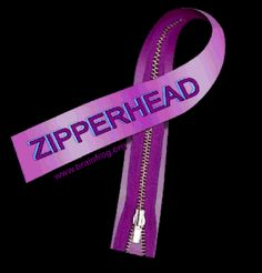 """After surgery we are called Zipperheads..lol    """"Zipperhead"""" comes from the appearance of the long surgical incision that is closed with several staples. It looks like we are zipped up from our neck to the top of our head."""