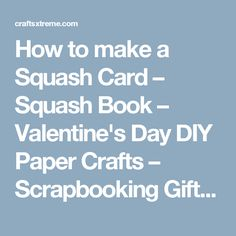 How to make a Squash Card – Squash Book – Valentine's Day DIY Paper Crafts – Scrapbooking Gift Ideas