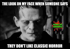 Whats not to like about it?? Creepy Movies, My Face When, Classic Monsters, Adult Humor, When Someone, Horror, Sayings, Movie Posters, Fictional Characters