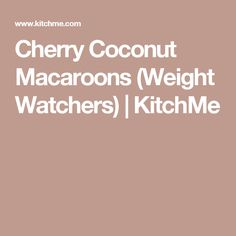 Cherry Coconut Macaroons (Weight Watchers) | KitchMe