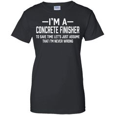 Hi everybody!   Concrete Finisher I'm Never Wrong Funny Gift T-Shirt https://vistatee.com/product/concrete-finisher-im-never-wrong-funny-gift-t-shirt-2/  #ConcreteFinisherI'mNeverWrongFunnyGiftTShirt  #ConcreteFinisherGift #FinisherNever #I'm #NeverFunny
