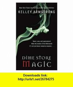Dime Store Magic 1st (first) edition Text Only Kelley Armstrong ,   ,  , ASIN: B004QIY5G2 , tutorials , pdf , ebook , torrent , downloads , rapidshare , filesonic , hotfile , megaupload , fileserve