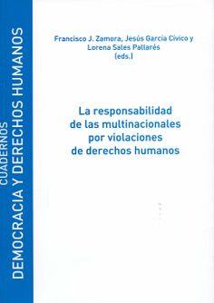La responsabilidad de las empresas multinacionales por violaciones de derechos humanos / Francisco J. Zamora, Jesús García Cívico y Lorena Sales Pallarés (eds). - Madrid : Universidad de Alcalá, 2014