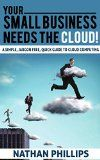 Free Kindle Book -  [Computers & Technology][Free] Your Small Business Needs The Cloud: A simple, jargon free, quick guide to cloud computing