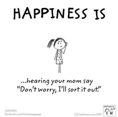 Happiness is, talking to your mom when you feel sad