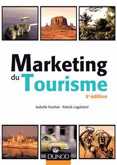 Marketing du tourisme / Isabelle Frochot, Patrick Legohérel, 2014. http://bu.univ-angers.fr/rechercher/description?notice=000606798